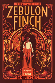 The Death and Life of Zebulon Finch, Volume One - At the Edge of Empire By Daniel Kraus